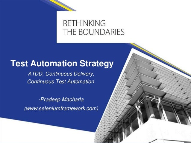 Test Automation Strategy ATDD, Continuous Delivery, Continuous Test Automation -Pradeep Macharla (www.seleniumframework.co...