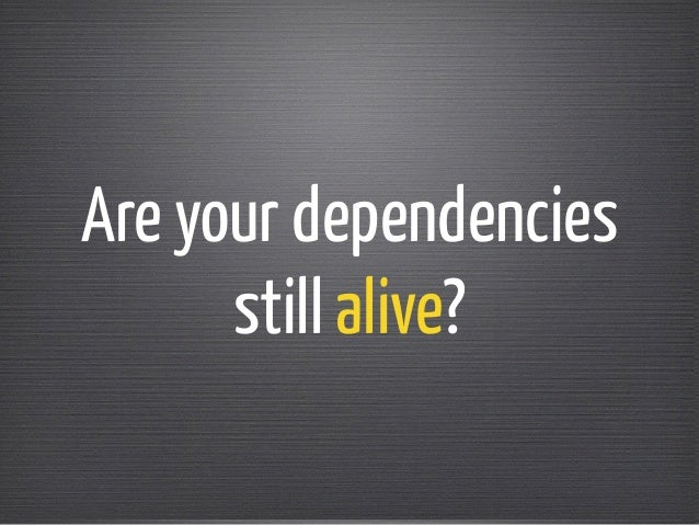 Are your dependencies  still alive?