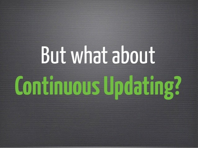 But what about  Continuous Updating?