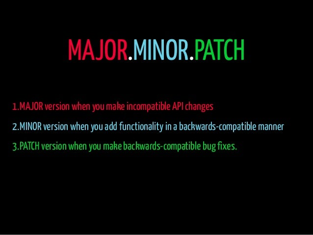 MAJOR.MINOR.PATCH  1.MAJOR version when you make incompatible API changes  2.MINOR version when you add functionality in a...
