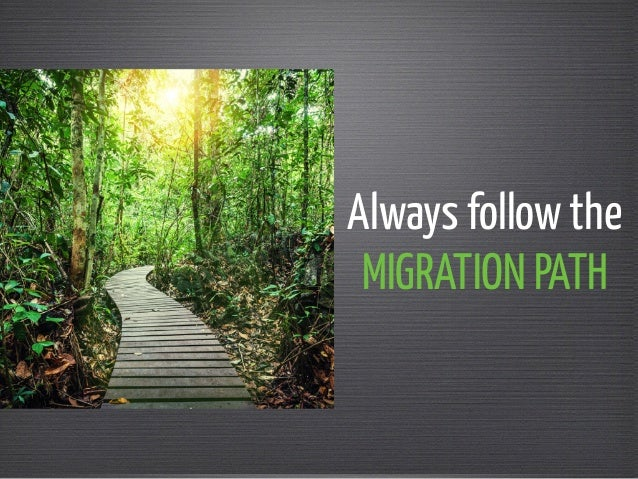 Always follow the  MIGRATION PATH