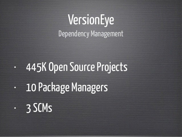 VersionEye  Dependency Management  • 445K Open Source Projects  • 10 Package Managers  • 3 SCMs
