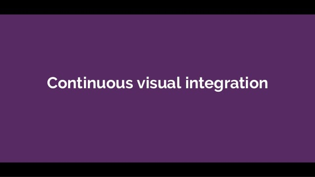 Continuous visual integration