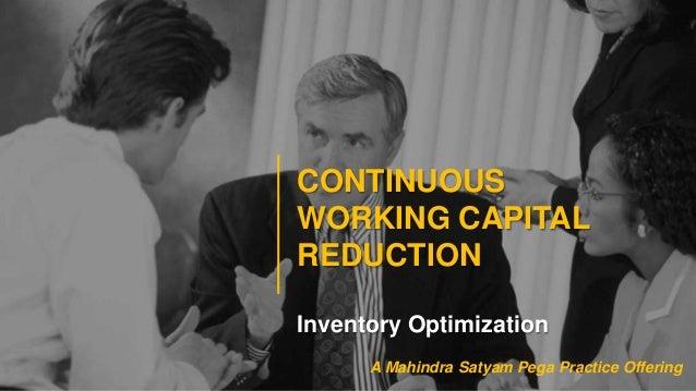 CONTINUOUSWORKING CAPITALREDUCTIONInventory OptimizationA Mahindra Satyam Pega Practice Offering