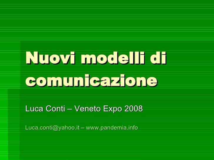 Nuovi modelli di comunicazione Luca Conti – Veneto Expo 2008 [email_address]  –  www.pandemia.info