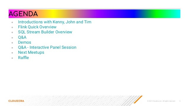 © 2021 Cloudera, Inc. All rights reserved. 3 AGENDA ● Introductions with Kenny, John and Tim ● Flink Quick Overview ● SQL ...