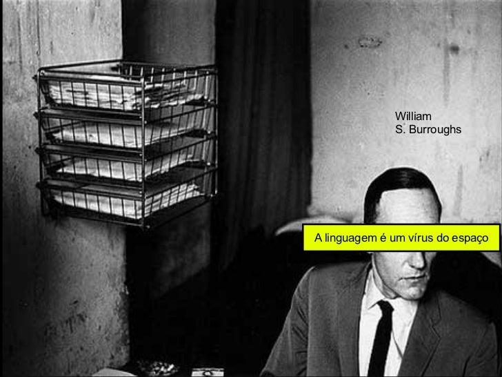 William               S. Burroughs     A linguagem é um vírus do espaço