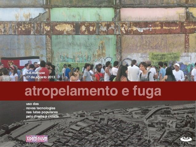 atropelamento e fuga uso das novas tecnologias nas lutas populares pelo direito à cidade h.d.mabuse 17 de agosto 2013