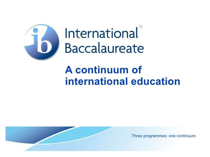 A continuum of international education Three programmes: one continuum