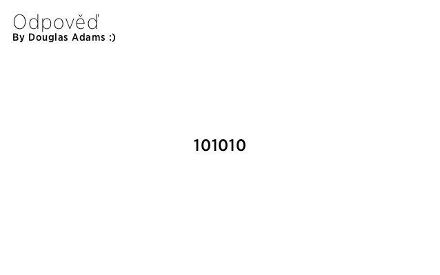 By Douglas Adams :) Odpověď 101010