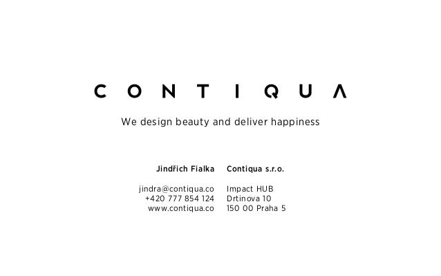 Jindřich Fialka jindra@contiqua.co +420 777 854 124 www.contiqua.co Contiqua s.r.o. Impact HUB Drtinova 10 150 00 Praha 5 ...