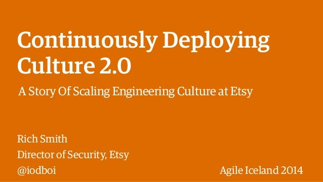 Continuously Deploying  Culture 2.0  A Story Of Scaling Engineering Culture at Etsy  Rich Smith  Director of Security, Ets...