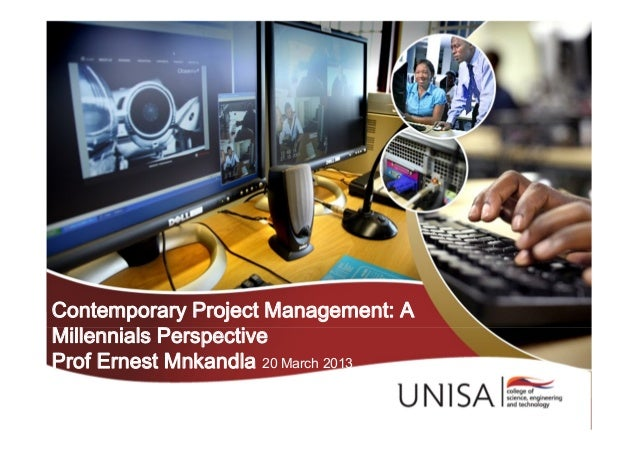 Contemporary Project Management: AMillennials PerspectiveProf Ernest Mnkandla 20 March 2013