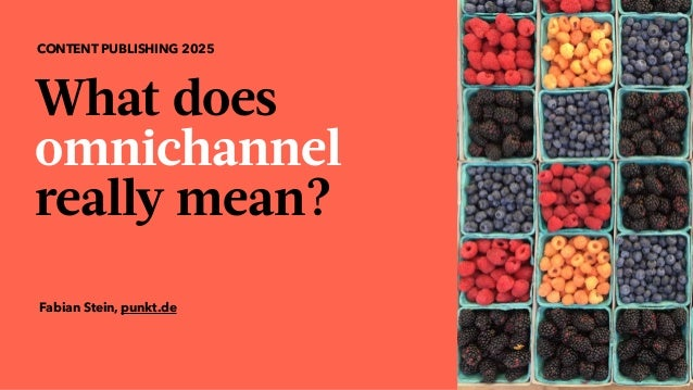 What does  omnichannel  really mean? CONTENT PUBLISHING 2025 Fabian Stein, punkt.de