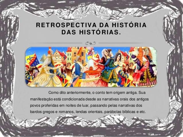 RETROSPECTIVA DA HISTÓRIA DAS HISTÓRIAS. Como dito anteriormente, o conto tem origem antiga. Sua manifestação está condici...