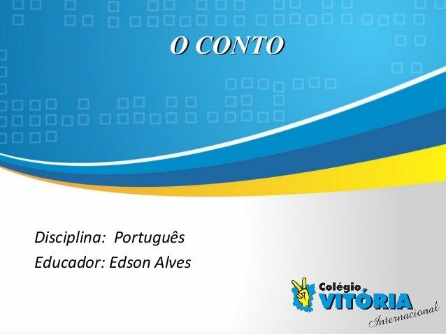 Crateús/CE O CONTOO CONTO Disciplina: Português Educador: Edson Alves