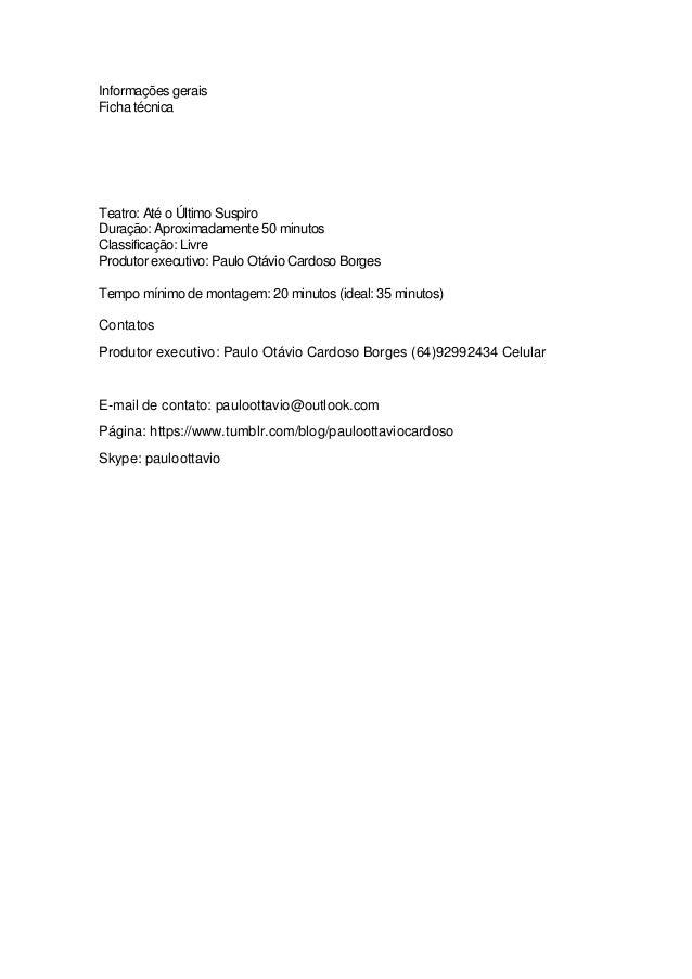 Informações gerais Ficha técnica Teatro: Até o Último Suspiro Duração: Aproximadamente 50 minutos Classificação: Livre Pro...