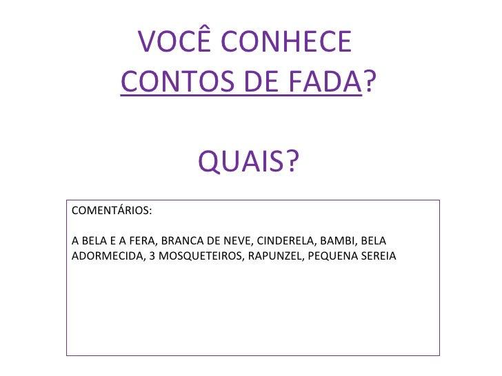 VOCÊ CONHECE  CONTOS DE FADA ? QUAIS? COMENTÁRIOS: A BELA E A FERA, BRANCA DE NEVE, CINDERELA, BAMBI, BELA ADORMECIDA, 3 M...