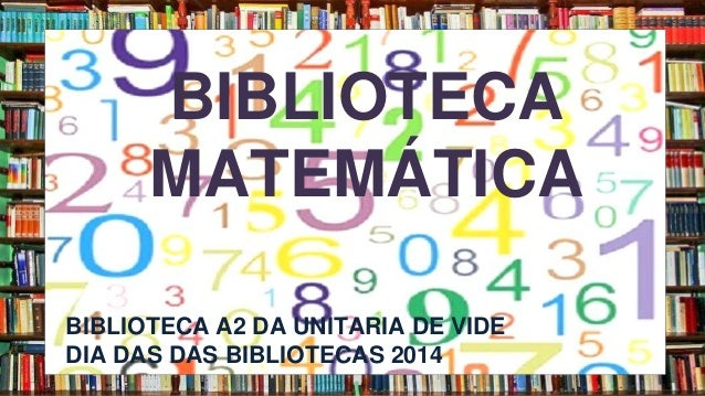 B  BIBLIOTECA  MATEMÁTICA  BIBLIOTECA A2 DA UNITARIA DE VIDE  DIA DAS DAS BIBLIOTECAS 2014