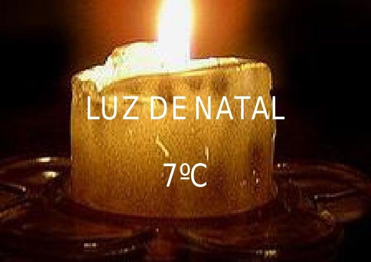 LUZ DE NATAL      7ºC