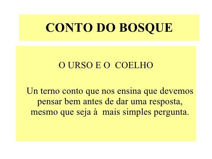 CONTO DO BOSQUE <ul><li>O URSO E O  COELHO </li></ul><ul><li>Un terno conto que nos ensinaque devemos pensar bemantes de...