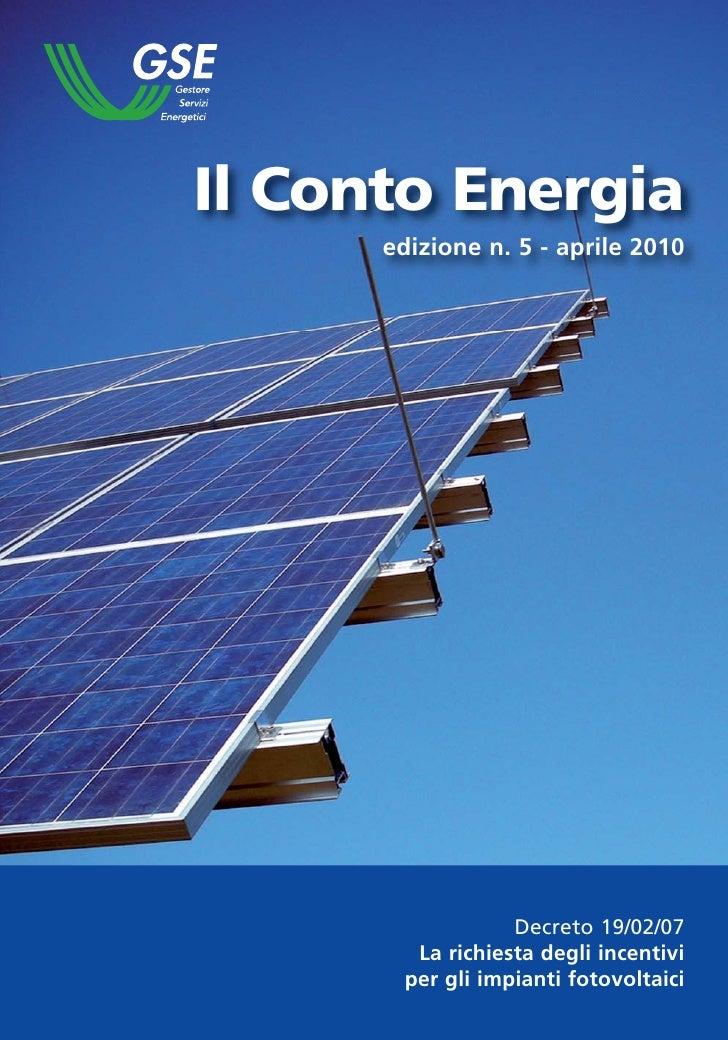 Il Conto Energia       edizione n. 5 - aprile 2010                       Decreto 19/02/07         La richiesta degli incen...