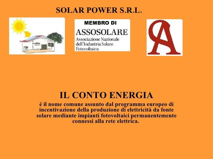 IL CONTO ENERGIA è il nome comune assunto dal programma europeo di incentivazione della produzione di elettricità da fonte...