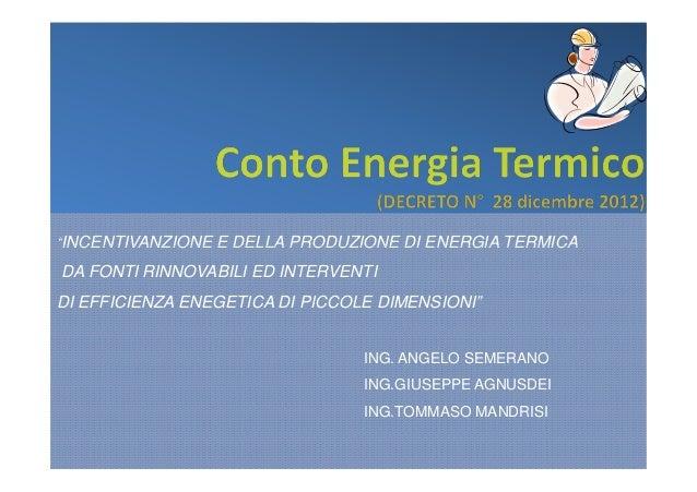 """""""INCENTIVANZIONE E DELLA PRODUZIONE DI ENERGIA TERMICADA FONTI RINNOVABILI ED INTERVENTIDI EFFICIENZA ENEGETICA DI PICCOLE..."""