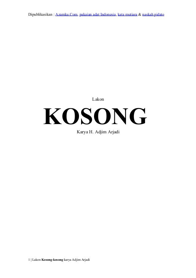 Dipublikasikan : Azamku.Com, pakaian adat Indonesia, kata mutiara & naskah pidatoLakonKOSONGKarya H. Adjim Arjadi1 | Lakon...