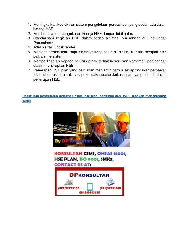 1. Meningkatkan keefektifan sistem pengelolaan perusahaan yang sudah ada dalam bidang HSE 2. Membuat sistem pengukuran kin...