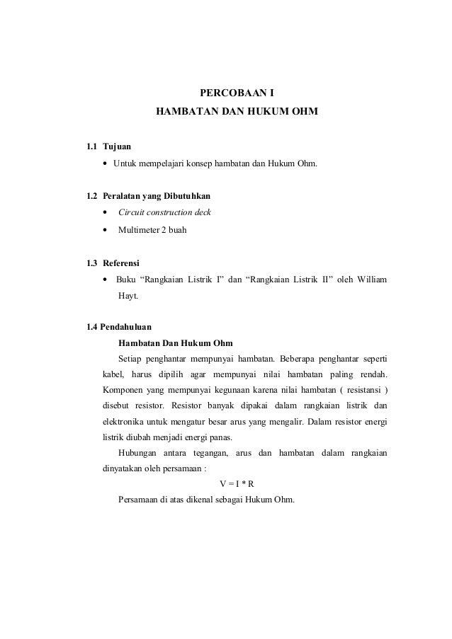 PERCOBAAN I HAMBATAN DAN HUKUM OHM 1.1 Tujuan • Untuk mempelajari konsep hambatan dan Hukum Ohm. 1.2 Peralatan yang Dibutu...