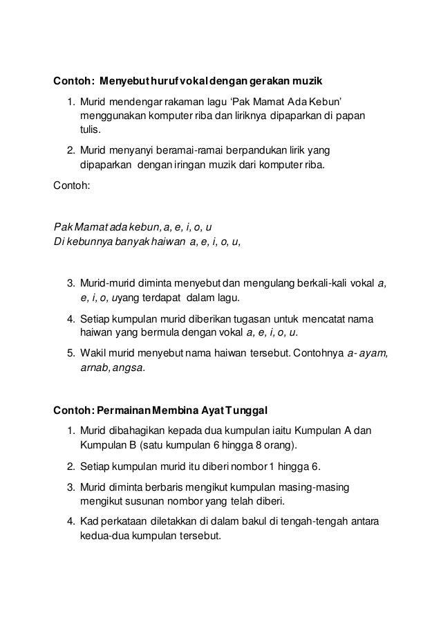 Contoh: Menyebut huruf vokal dengan gerakan muzik  1. Murid mendengar rakaman lagu 'Pak Mamat Ada Kebun'  menggunakan komp...