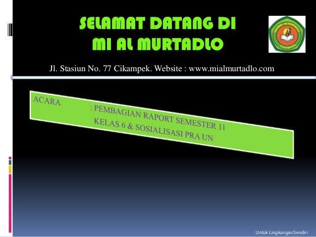 SELAMAT DATANG DI         MI AL MURTADLOJl. Stasiun No. 77 Cikampek. Website : www.mialmurtadlo.com                       ...