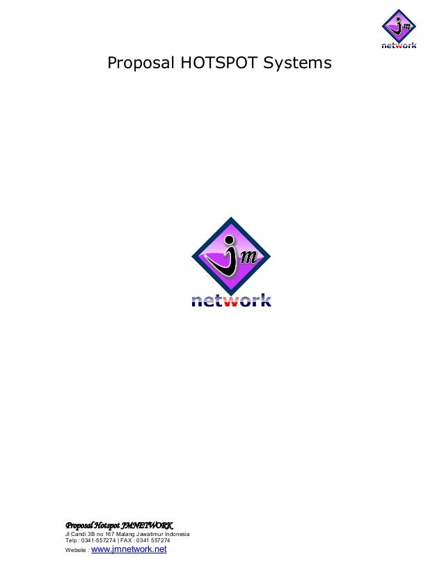 Proposal HOTSPOT Systems Proposal Hotspot JMNETWORK Jl Candi 3B no 167 Malang Jawatimur Indonesia Telp : 0341-557274 | FAX...