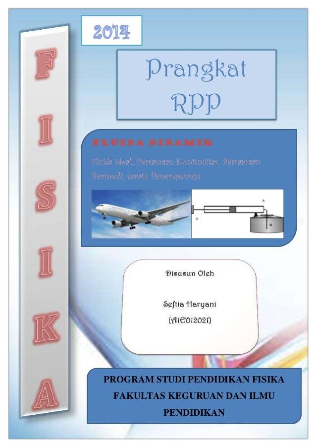 Prangkat RPP FLUIDA DINAMIK Fluida ideal, Persamaan Kontinuitas, Persamaan Bernouli, serata Penerapannya PROGRAM STUDI PEN...