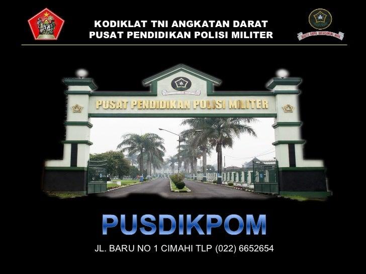 KODIKLAT TNI ANGKATAN DARAT PUSAT PENDIDIKAN POLISI MILITER JL. BARU NO 1 CIMAHI TLP (022) 6652654