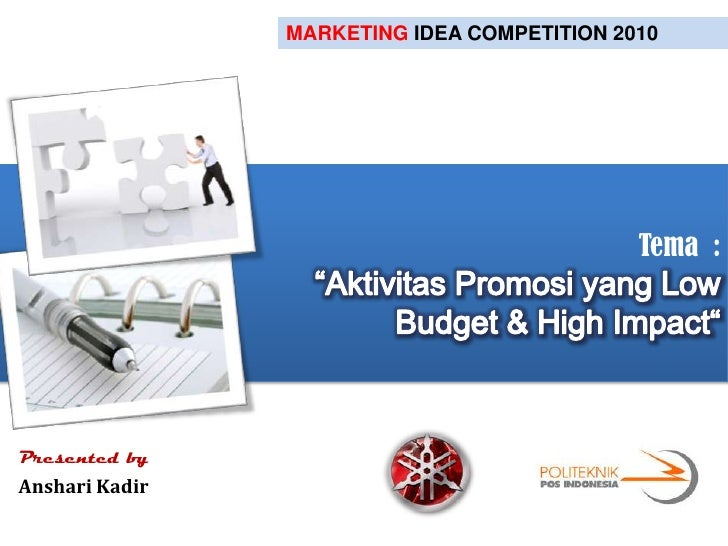 "MARKETING IDEA COMPETITION 2010<br />Tema  :""Aktivitas Promosi yang Low Budget & High Impact""<br />Presented by<br />Ansha..."