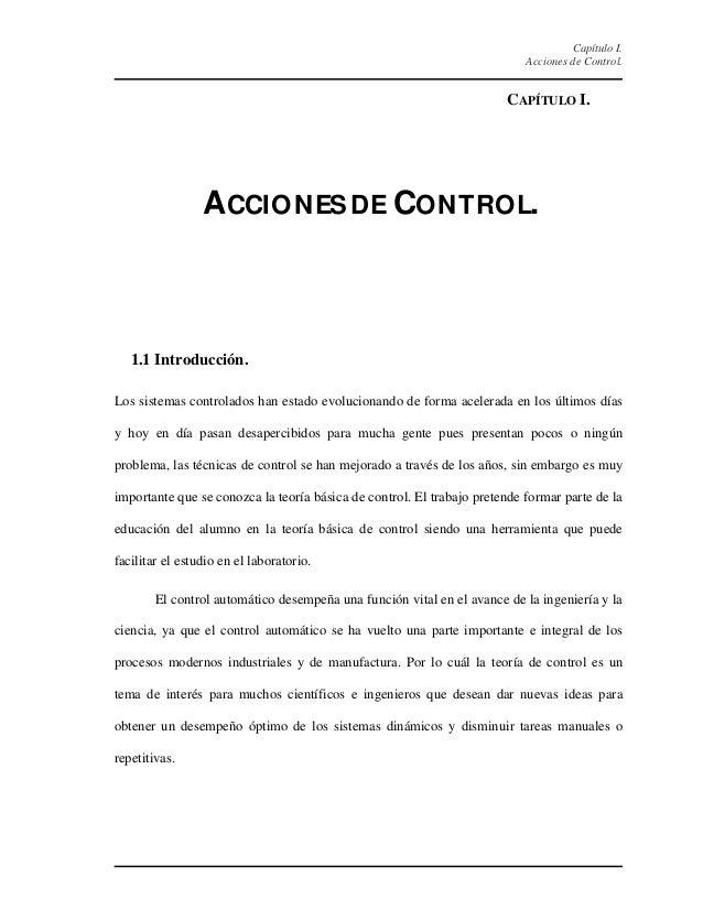 Capítulo I. Acciones de Control. CAPÍTULO I. ACCIONESDE CONTROL. 1.1 Introducción. Los sistemas controlados han estado evo...
