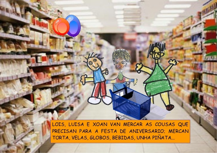 Lois, Luisa e Xoan van mercar as cousas que precisan para a festa de aniversario; mercan torta, velas, globos, bebidas, un...