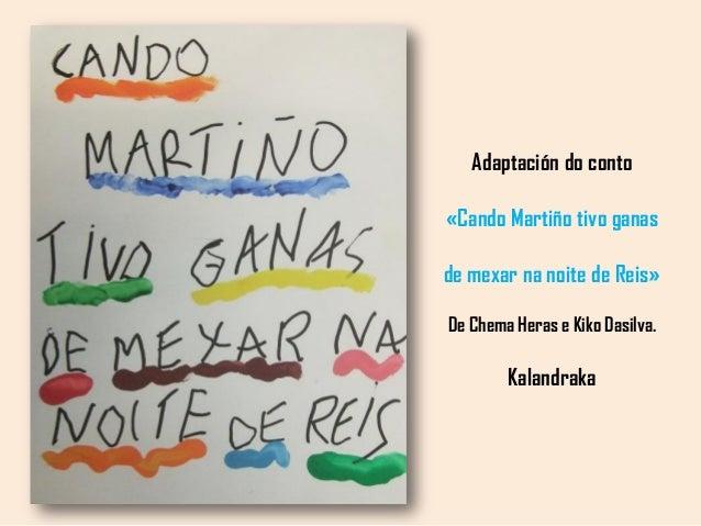 Adaptación do conto «Cando Martiño tivo ganas de mexar na noite de Reis» De Chema Heras e Kiko Dasilva. Kalandraka