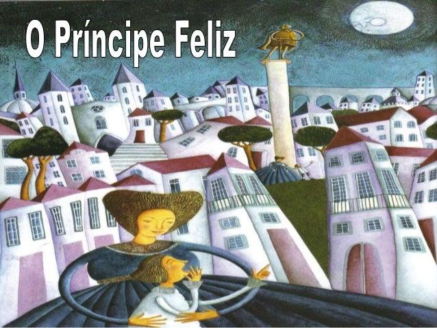 Na praça mais importante da cidade, numa coluna, erguia-se a estátua do Príncipe Feliz. Mesmo sendo de chumbo, estava toda...