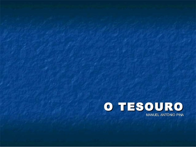O TESOUROO TESOURO MANUEL ANTÓNIO PINAMANUEL ANTÓNIO PINA