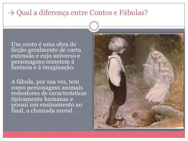 → Qual a diferença entre Contos e Fábulas? Um conto é uma obra de ficção geralmente de curta extensão e cujo universo e pe...