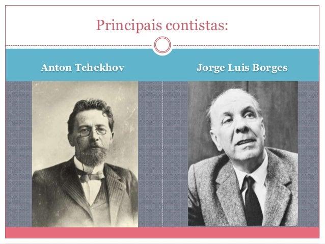 Anton Tchekhov Jorge Luis Borges Principais contistas:
