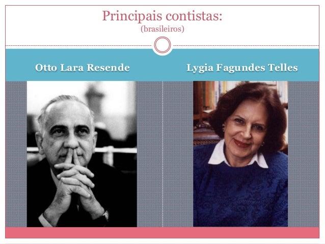 Otto Lara Resende Lygia Fagundes Telles Principais contistas: (brasileiros)