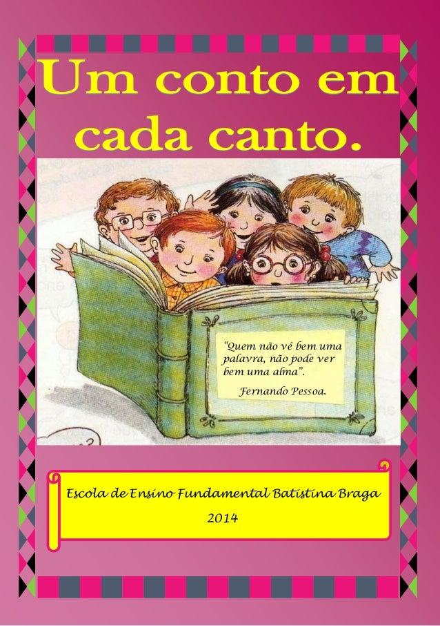 """Escola de Ensino Fundamental Batistina Braga  2014  """"Quem não vê bem uma palavra, não pode ver bem uma alma"""".  Fernando Pe..."""