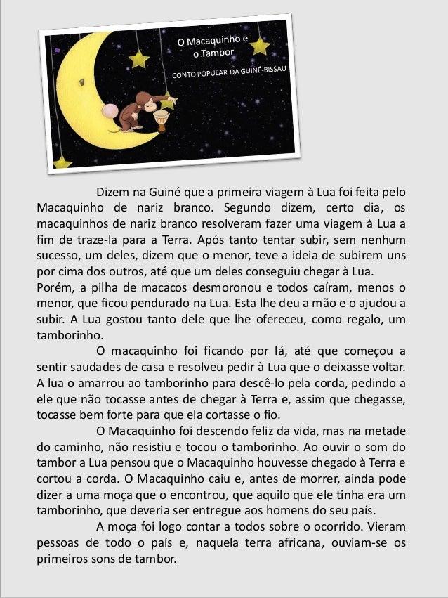 Dizem na Guiné que a primeira viagem à Lua foi feita pelo Macaquinho de nariz branco. Segundo dizem, certo dia, os macaqui...