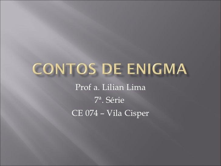 Prof a. Lilian Lima 7ª. Série  CE 074 – Vila Cisper