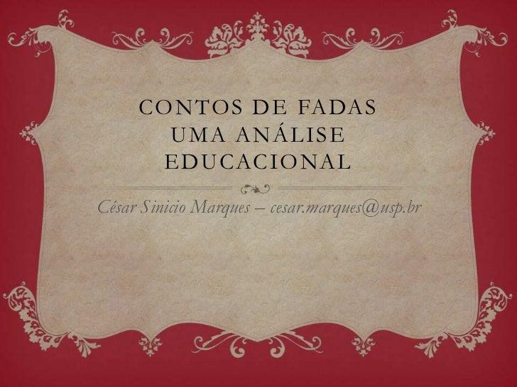 CONTOS DE FADAS       UMA ANÁLISE      EDUCACIONALCésar Sinicio Marques – cesar.marques@usp.br