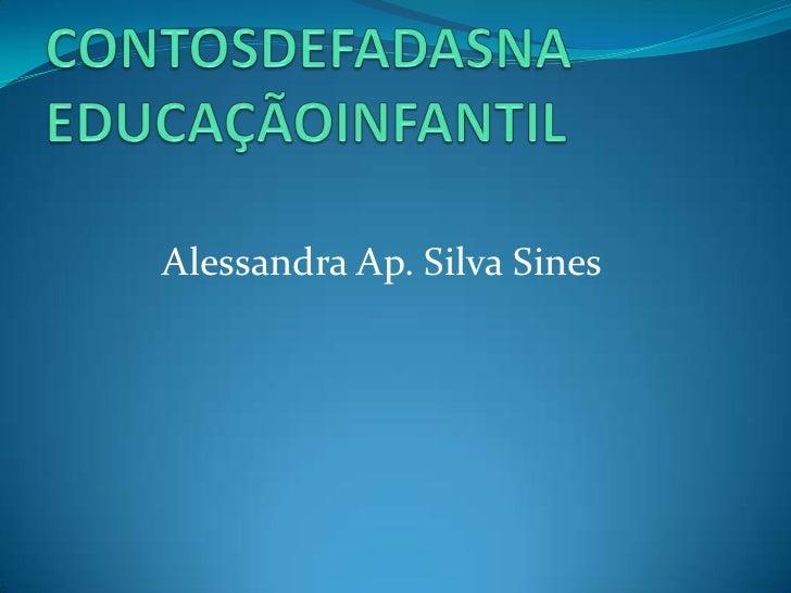 CONTOSDEFADASNA EDUCAÇÃOINFANTIL<br />Alessandra Ap. Silva Sines<br />